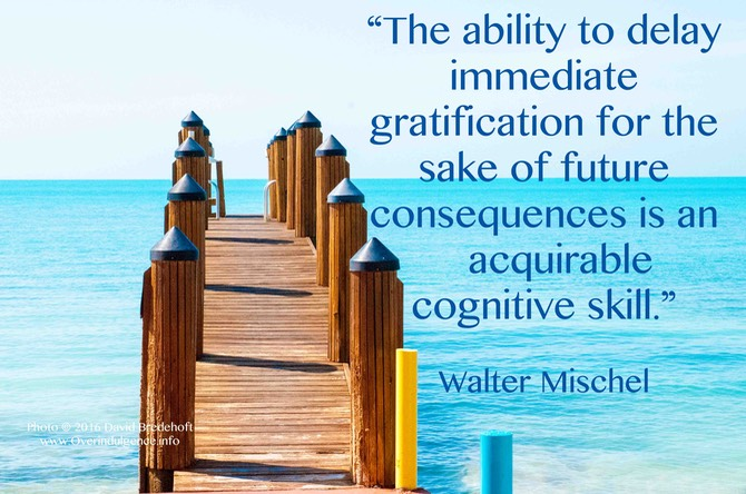 Delay immediate gratification Walter Mischel quote on skills www.overindulgence.info